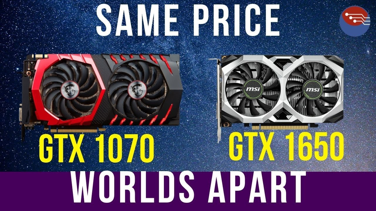 GTX 1650 vs GTX 1070 : Yes    these two cost the same