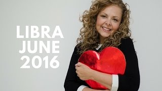 Libra June 2016 - TIME TO CELEBRATE LIFE & LOVE