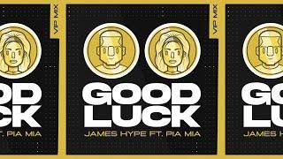 James Hype - Good Luck (feat. Pia Mia) - VIP Remix
