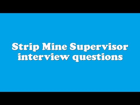 Strip Mine Supervisor Interview Questions