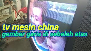 Cara memperbaiki tv mesin china yang gambar nya ada garis garis di sebelah atas