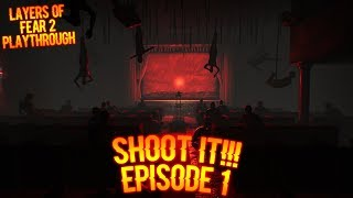 SHOOT IT!!!   LAYERS OF FEAR 2 EPISODE 1
