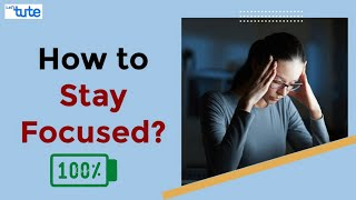 How to stay Focused while doing Anything?   9 Tips to Stay Focused   Letstute