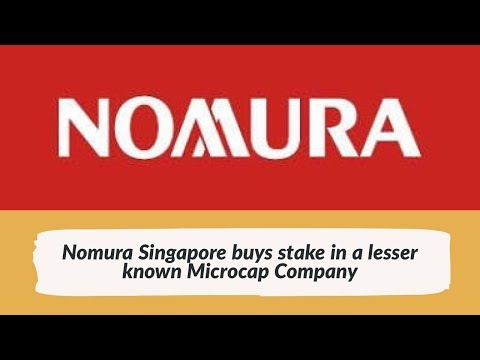 Nomura Singapore buys stake in a lesser known Microcap Company