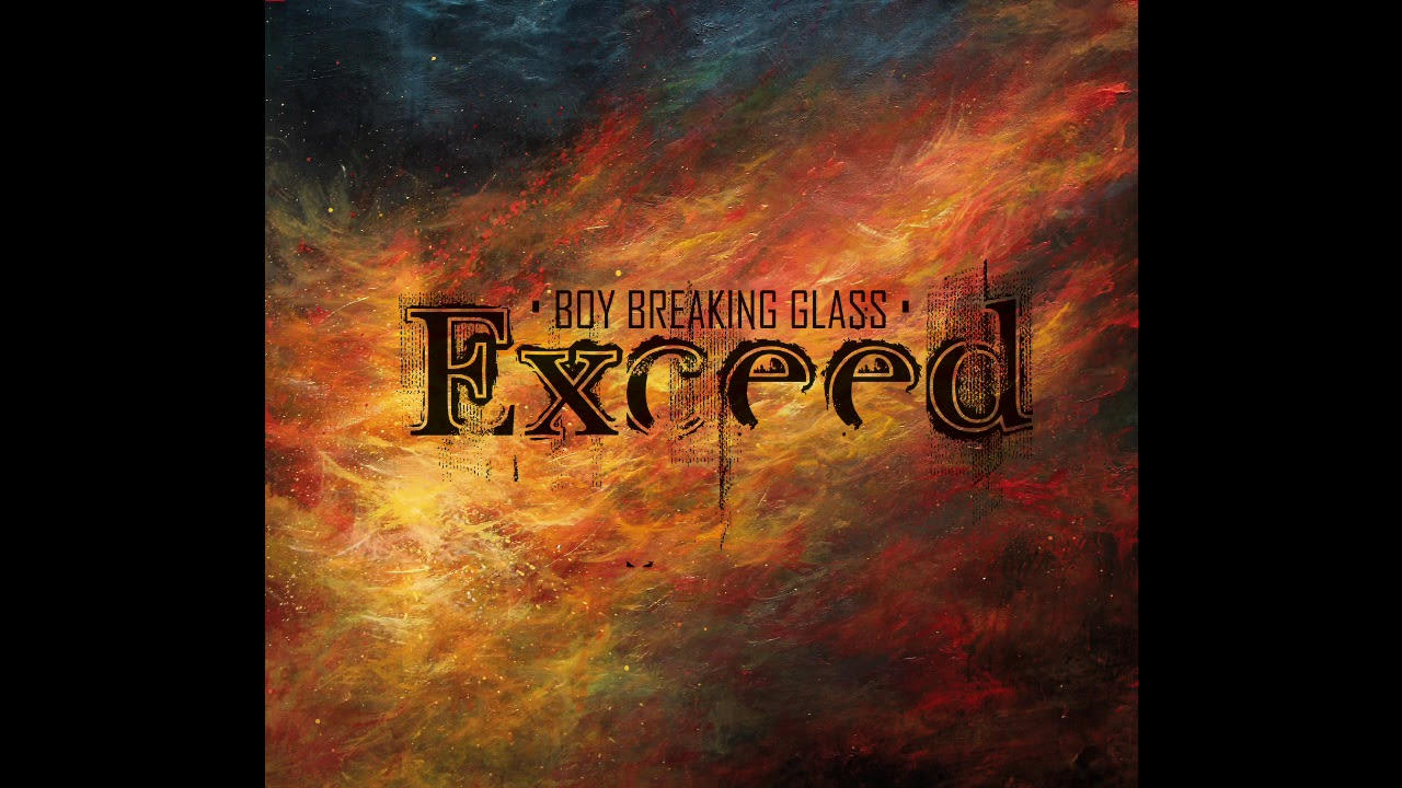 Boy Breaking Glass - Exceed (Full Album)