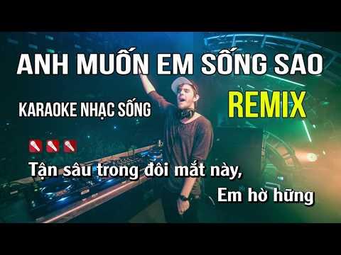 Anh Muốn Em Sống Sao Karaoke Nhạc Sống Remix - Tone Nam