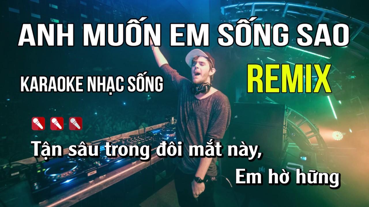 Anh Muốn Em Sống Sao Karaoke Nhạc Sống Remix – Tone Nam