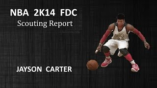 [PS4] NBA 2K14 Fantasy Draft Class - Jayson Carter Scouting Report