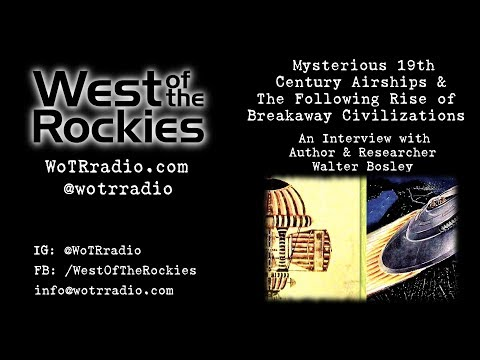 Mysterious 19th Century Airships & The Rise of Breakaway Civilizations with Author Walter Bosley