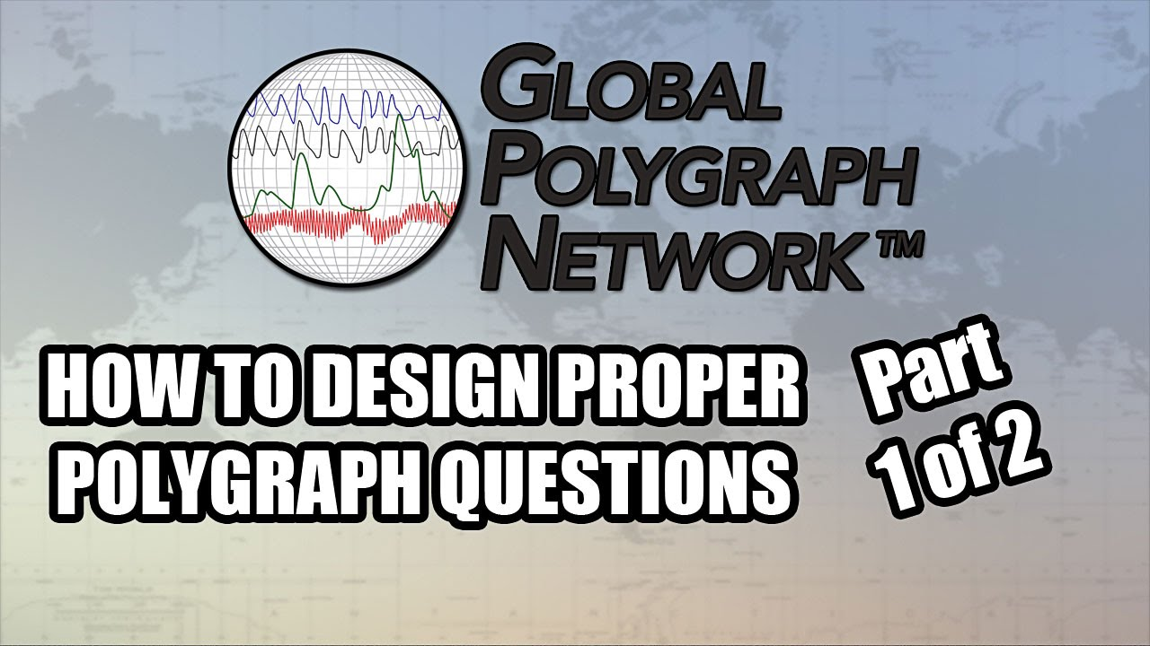 Designing Polygraph (Lie Detector) Questions (Part 1 of 2), Global  Polygraph Network