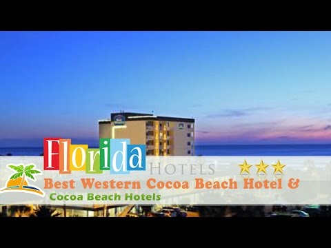 Best Western Cocoa Beach Hotel & Suites - Cocoa Beach Hotels, Florida