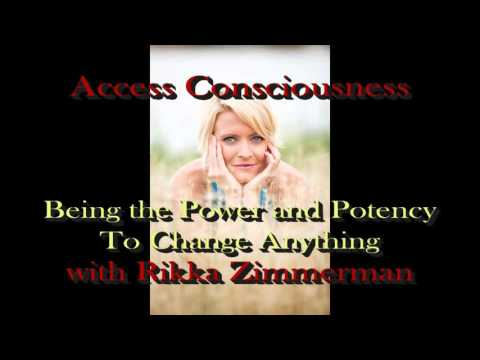 Rikka Zimmerman - Access Consciouness - the Power and Potency to Change Everything