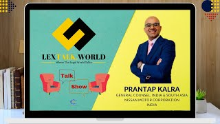 LexTalk World with Mr. Prantap Kalra (General Counsel- India and S. Asia at Nissan Motor Corporation