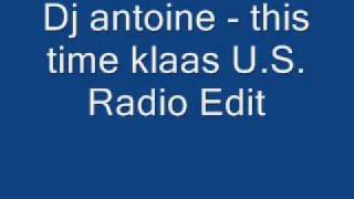 Dj antoine This Time klaas U S Radio Edit
