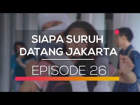 Siapa Suruh Datang Jakarta - Episode 26