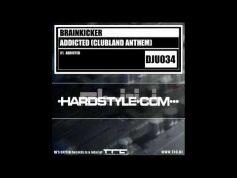 Brainkicker - Addicted (Clubland Anthem) [HQ+FULL]