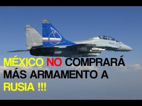 MEXICO NO COMPRARA MAS ARMAMENTO A RUSIA ?