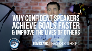 why confident speakers achieve goals faster improve the lives of others   tom clark   gyb cle