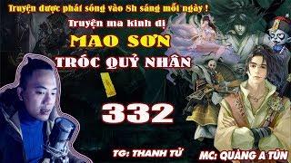Mao Sơn Tróc Quỷ Nhân [ Tập 332 ] Câu Hồn Sứ Giả - Truyện ma pháp sư- Quàng A Tũn