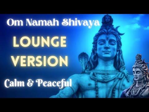 Om Namah Shivaya   The BEST SHIVA Mantra On YouTube   Lounge Version   New Age Music   Sukhdev