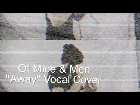 Of Mice & Men - Away (Vocal Cover)