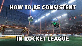 HOW TO BE CONSISTENT IN ROCKET LEAGUE!