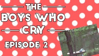 The Boys Who Cry Podcast - Episode 2