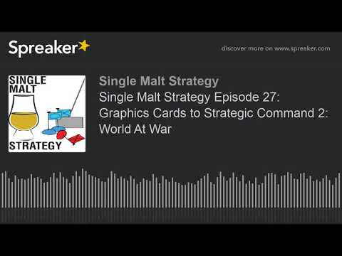 Single Malt Strategy Episode 27: Graphics Cards to Strategic Command 2: World At War