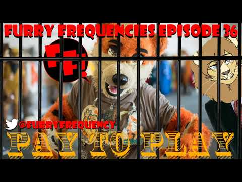Furry Frequencies Episode 36 - Pay To Play