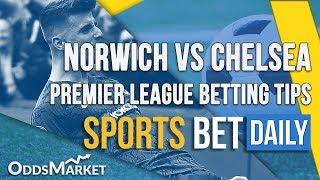 Norwich Vs Chelsea Match Odds, Best Bets & Predictions | Premier League Betting Tips