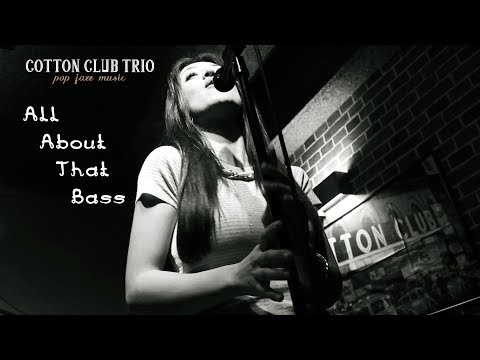 All About That Bass - Meghan Trainor ( Cover by Cotton Club Trio)