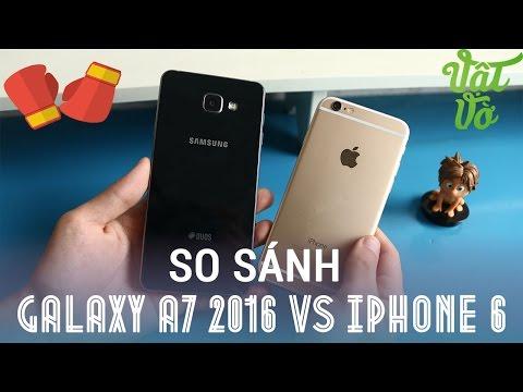 Vật Vờ| So sánh Samsung Galaxy A7 2016 và iPhone 6