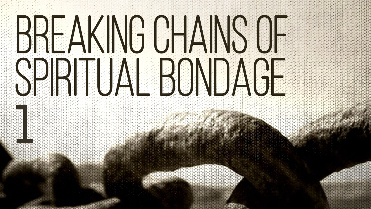 Breaking the Chains of Spiritual Bondage | Ignorance (Part II)