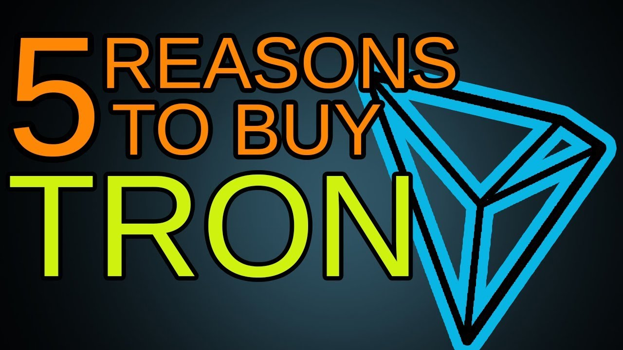 5 REASONS TO BUY TRON!