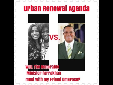Minister Louis FARRAKHAN VS. Minister OMAROSA? WE NEED URBAN RENEWAL AGENDA