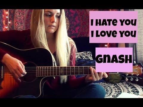 I Hate You I Love You - Gnash Guitar Tutorial