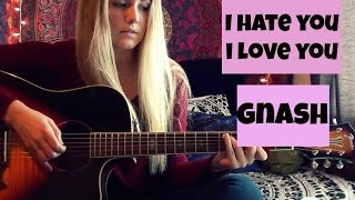 I Hate You I Love You - Gnash Guitar Tutorial