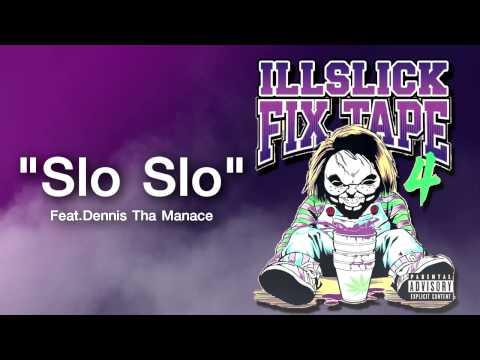 ILLSLICK - Slo Slo Feat.Dennis Tha Manace (FIXTAPE 4) + Lyrics