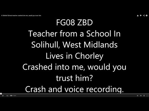 A Solihull School teacher crashed into me, would you trust him? Voice recording & dash cam. FG08 ZBD