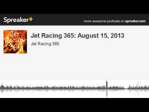 Jet Racing 365: August 15, 2013 (made With Spreaker)