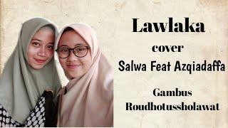 Lawlaka (لولاك) Salwa feat Azqiadaffa bareng Gambus Roudhotussholawat