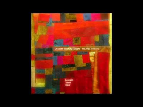 Sirone, Oluyemi Thomas, Michael Wimberly - Beneath Tones Floor (Full Album 2008)