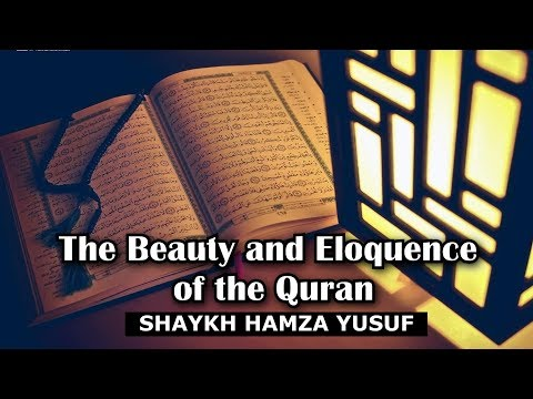 The Beauty and Eloquence of the Quran - Shaykh Hamza Yusuf