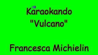 Karaoke Italiano - Vulcano - Francesca Michielin ( Testo )