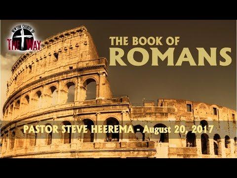 08 20 2017 Pastor Steve Heerema   Romans Week 18