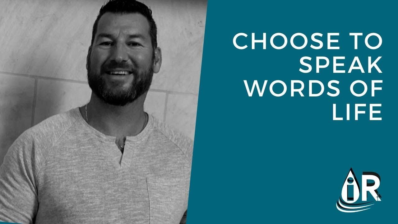 Choose to Speak Words of Life