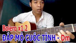 ĐẮP MỘ CUỘC TÌNH guitar bolero tone Dm với tốc độ x1.2