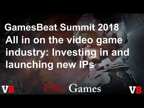 GamesBeat Summit 2018: All in on the video game industry: Investing in and launching new IPs