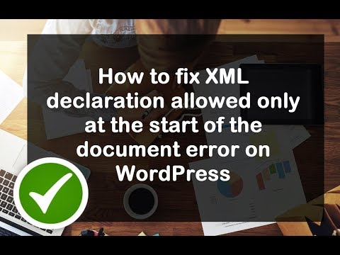 How to fix XML declaration allowed only at the start of the document error on WordPress