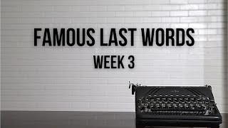 Famous Last Words | Week 3 | March 21, 2021